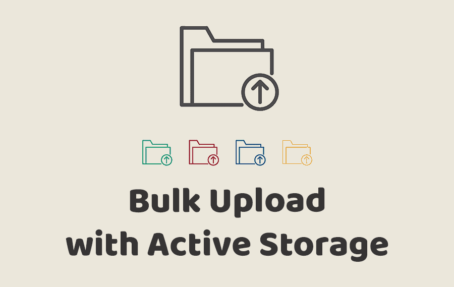 Bulk Upload with Active Storage