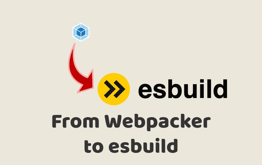 From Webpacker to esbuild