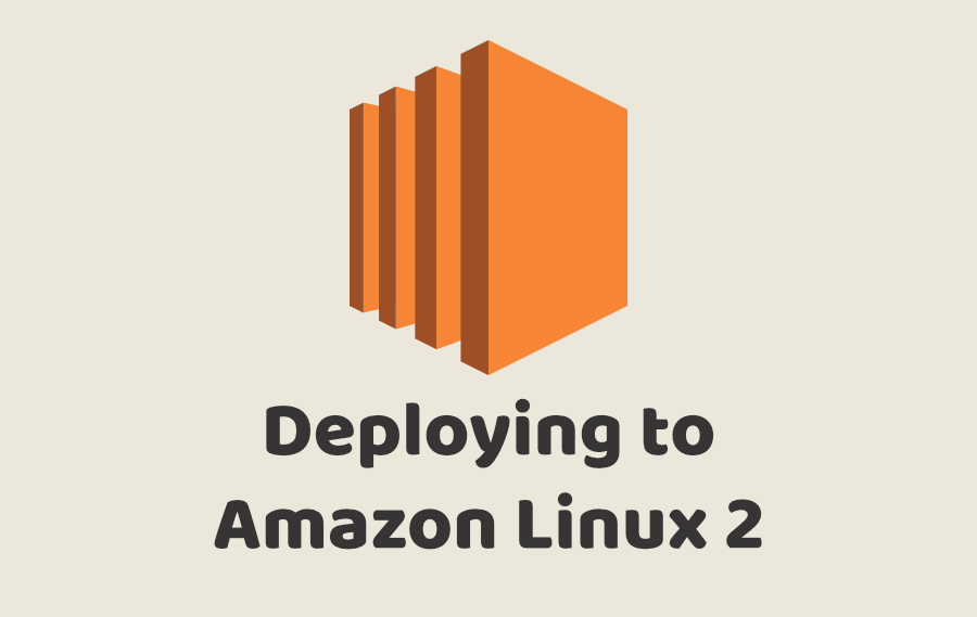 Deploying to Amazon Linux 2
