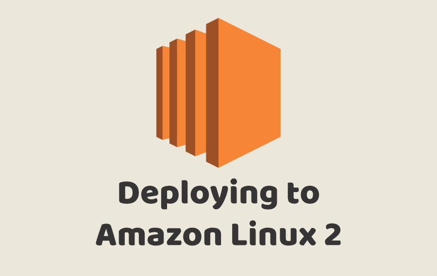 Deploying to Amazon Linux 2
