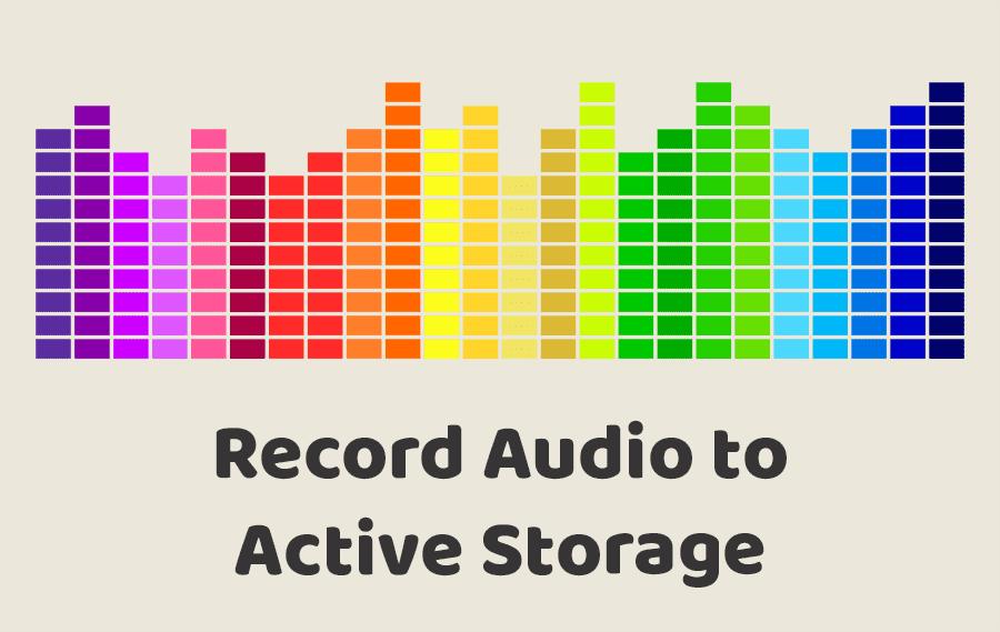 Record Audio to Active Storage