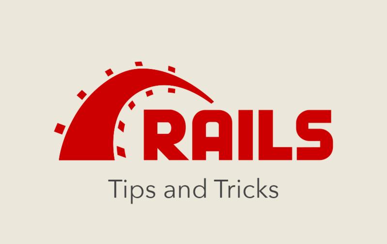 Ruby on Rails Tips and Tricks