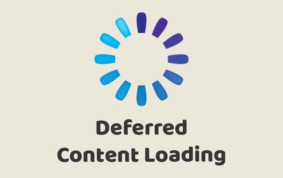 Deferred Content Loading