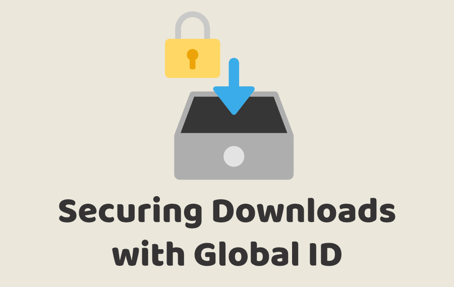 Securing Downloads with Global ID