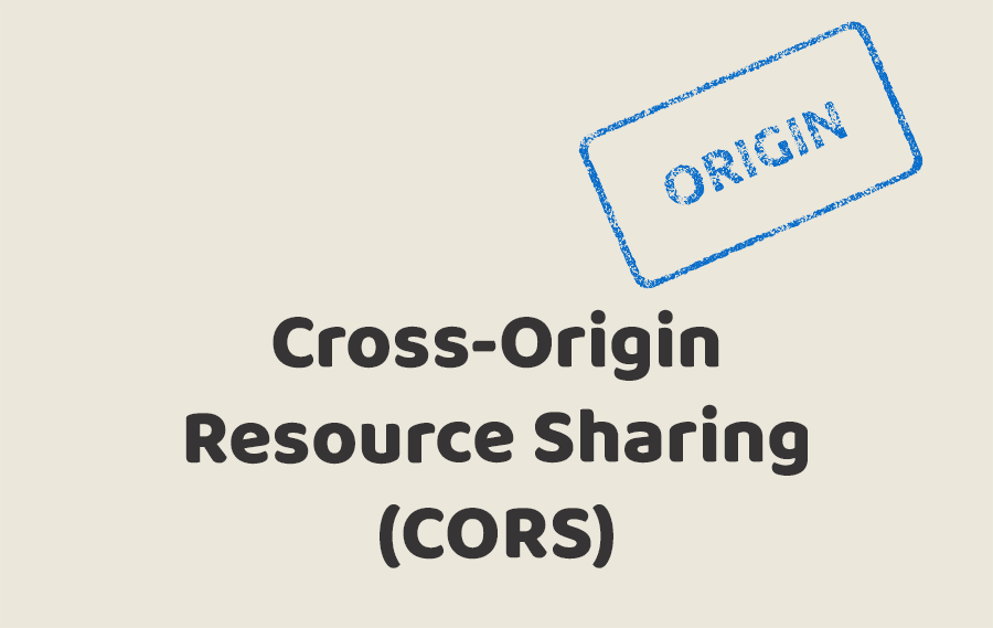Cross-Origin Resource Sharing (CORS)
