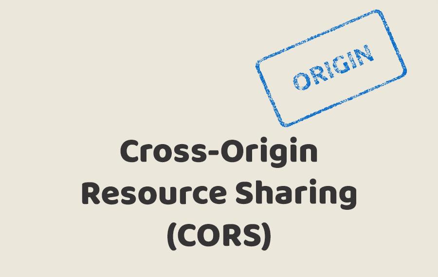 Cross-Origin Resource Sharing (CORS)